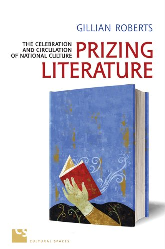 Prizing Literature: The Celebration and Circulation of National Culture (Cultural Spaces)