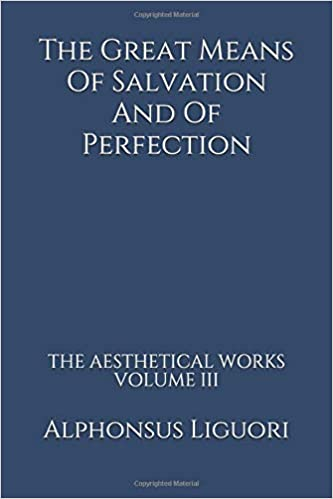 The Great Means Of Salvation And Of Perfection (The Aesthetical Works) (Volume 3) by Alphonsus Liguori