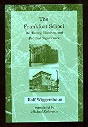 The Frankfurt School: Its History, Theories, and Political Significance (Studies in Contemporary German Social Thought)