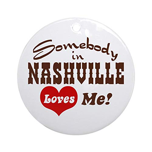 CafePress Somebody in Nashville Loves Me Ornament (Round) Round Holiday Christmas Ornament ()