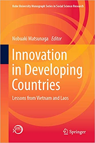 Innovation in Developing Countries  Lessons from Vietnam and Laos (Kobe  University Monograph Series in Social Science Research) 1st ed. 39dcb540502f