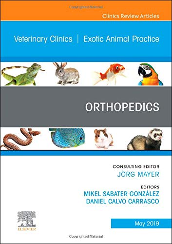 Orthopedics, An Issue of Veterinary Clinics of North America: Exotic Animal Practice (The Clinics: Veterinary - Exotic Animal