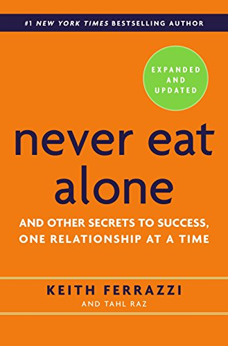 Never Eat Alone, Expanded and Updated: And Other Secrets to Success, One Relationship at a Time (The Importance Of Giving Back To Your Community)