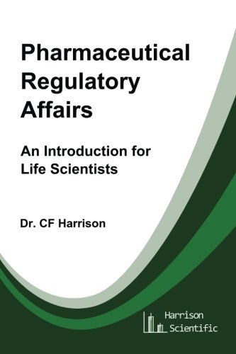 Pharmaceutical Regulatory Affairs: An Introduction for Life Scientists (Life After Life Science) (Volume 2)