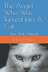 The Angel  Who Was Turned Into A Cat: Alex With Attitude Paperback