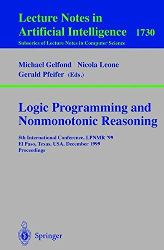 Logic Programming And Nonmonotonic Reasoning  5Th International Conference  Lpnmr 99  El Paso  Texas  Usa  December 2 4  1999 Proceedings  Lecture Notes In Computer Science