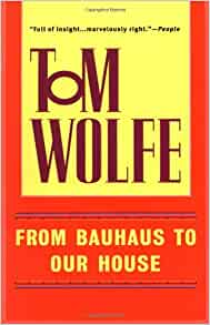 From Bauhaus to Our House: Tom Wolfe: 9780553380637