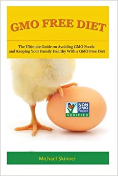 Book GMO Free Diet: The Ultimate Guide on Avoiding GMO Foods and keeping Your Family Healthy with a GMO Free Diet