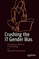 Crushing the IT Gender Bias: Thriving as a Woman in Technology Front Cover