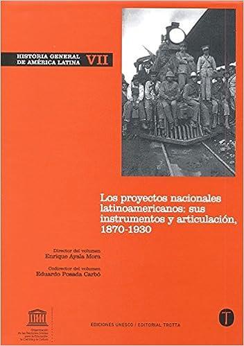 Historia General de América Latina VII: Los proyectos nacionales latinoamericanos: sus instrumentos y articulación: 1870-1930: Amazon.es: Ayala Mora, Enrique, Posada Carbó, Eduardo: Libros