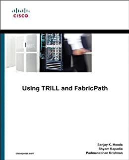 Using TRILL, FabricPath, and VXLAN: Designing Massively Scalable