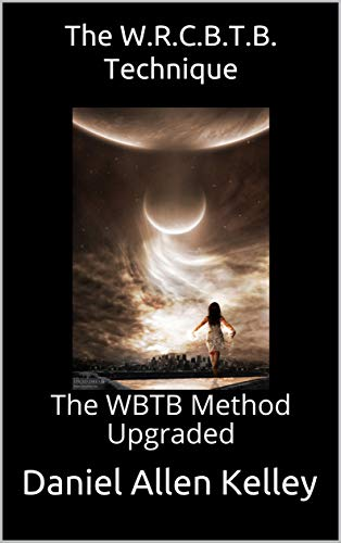 The W.R.C.B.T.B. Technique: The WBTB Method Upgraded (The Lucidity Scrolls Book 4)