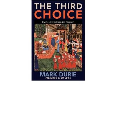 Read Online { [ THE THIRD CHOICE: ISLAM, DHIMMITUDE AND FREEDOM [ THE THIRD CHOICE: ISLAM, DHIMMITUDE AND FREEDOM BY DURIE, MARK ( AUTHOR ) APR-15-2010[ THE THIRD CHOICE: ISLAM, DHIMMITUDE AND FREEDOM [ THE THIRD CHOICE: ISLAM, DHIMMITUDE AND FREEDOM BY DURIE, MARK ( AUTHOR ) APR-15-2010 ] BY DURIE, MARK ( AUTHOR )APR-15-2010 PAPERBACK ] } Durie, Mark ( AUTHOR ) Apr-15-2010 Paperback pdf