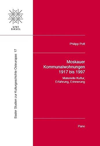 Read Online Moskauer Kommunalwohnungen 1917 Bis 1997: Materielle Kultur, Erfahrung, Erinnerung (Basler Studien zur Kulturgeschichte Osteuropas (BSKO)) (German Edition) pdf