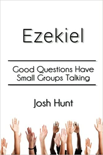 Book Ezekiel: Good Questions Have Small Groups Talking