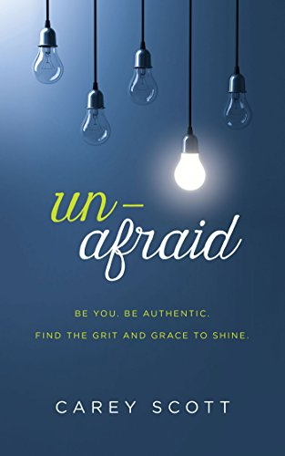 Unafraid: Be you. Be authentic. Find the grit and grace to shine. by [Scott, Carey]