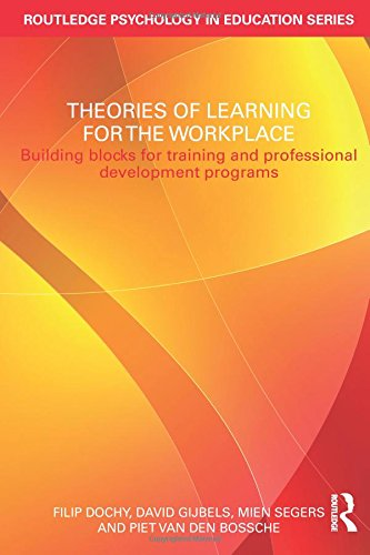 Theories of Learning for the Workplace: Building blocks for training and professional development programs (Routledge Psychology in Education)