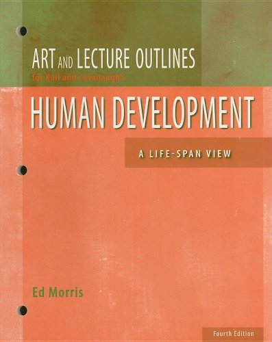 Lecture Outlines for Kail/Cavanaugh's Human Development: A Life-Span View, 4th