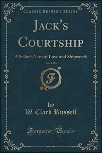 Book Jack's Courtship, Vol. 3 of 3: A Sailor's Yarn of Love and Shipwreck (Classic Reprint)