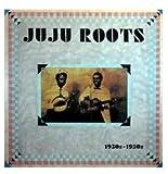 Juju Roots: 1930s-1950s [Vinyl]
