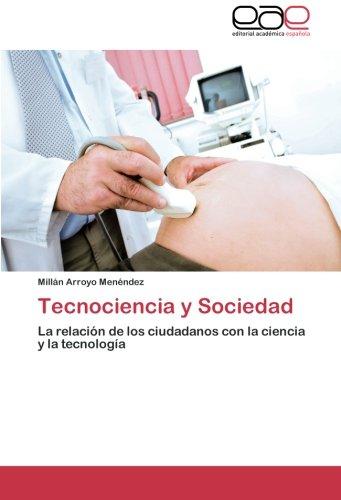 Read Online Tecnociencia y Sociedad: La relación de los ciudadanos con la ciencia y la tecnología (Spanish Edition) PDF