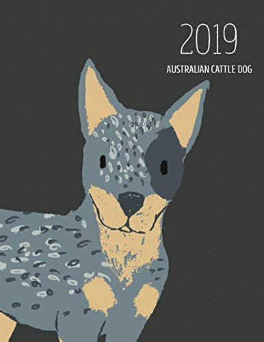 2019 Australian Cattle Dog: Dated Weekly Planner With To Do Notes & Dog Quotes - Australian Cattle Dog (Awesome Calendar Planners for Dog Owners Dark) ()