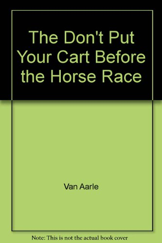 The Don't Put Your Cart Before the Horse (Put The Cart Before The Horse)