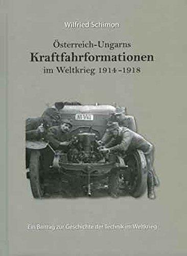 Österreich-Ungarns Kraftfahrformationen im Weltkrieg 1914-1918: Ein Beitrag zur Geschichte der Technik im Weltkrieg