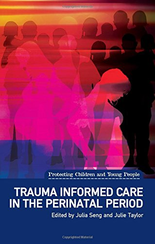 Trauma Informed Care In The Perinatal Period  Protecting Children And Young People