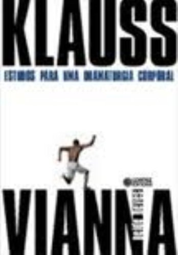 Klauss Vianna. Estudos Para Uma Dramaturgia Corporal
