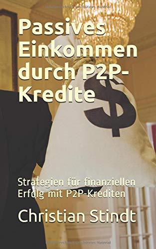 Passives Einkommen durch P2P-Kredite: Strategien für finanziellen Erfolg mit P2P-Krediten Taschenbuch – 29. Oktober 2018 Christian Stindt Independently published 1729075495