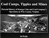 Coal Camps, Tipples and Mines : Pictorial History of Stonega Coke and Coal Company's Operations in Wise County, Virginia, Wolfe, Ed, 0972069224