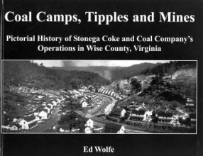 Coal Camps, Tipples and Mines: Pictorial History of Stonega Coke and Coal Company's Operations in Wise County, Virginia PDF