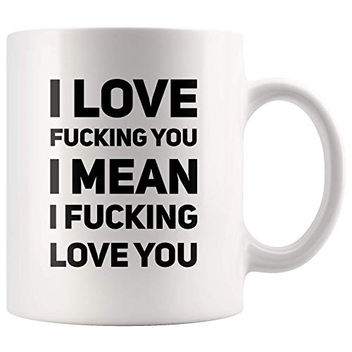 I Love F_king You I Mean I F_king Love You Sarcastic Gifts For Wife Girlfriend Valentines Day Celebration I Love You Coffee Mug 11 oz
