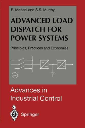 Advanced Load Dispatch for Power Systems: Principles, Practices and Economies (Advances in Industrial Control)