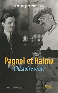 Pagnol et Raimu : L'Histoire vraie par Jean-Jacques Jelot-Blanc