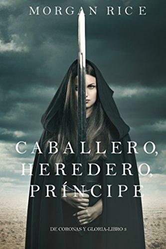 Caballero, Heredero, Príncipe (De Coronas y Gloria – Libro 3) (Spanish