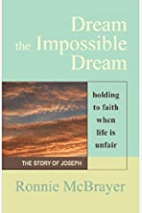 DREAM THE IMPOSSIBLE DREAM: Holding to Faith When Life is Unfair - The Story of Joseph Paperback
