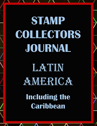Stamp Collectors Journal: Latin America including the Caribbean