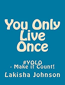 You Only Live Once by [Johnson, Lakisha]