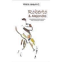 Roberto y Alejandro: Una verdadera historia de amor... Todo comenzó en Internet (Spanish Edition)