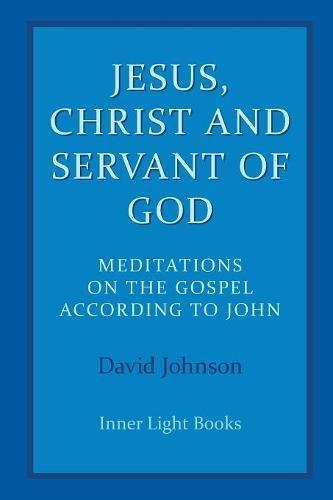 Jesus, Christ and Servant of God: Meditations on the Gospel Accordiong to John