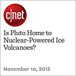 Is Pluto Home to Nuclear-Powered Ice Volcanoes? | Eric Mack