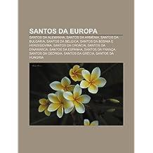 Santos da Europa: Santos da Alemanha, Santos da Armênia, Santos da Bulgária, Santos da Bélgica, Santos da Bósnia e Herzegovina