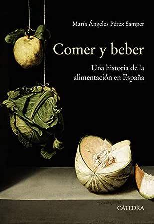 Comer y beber: Una historia de la alimentación en España (Historia ...
