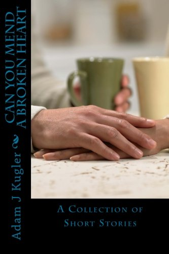 Download Can You Mend A Broken Heart: A Collection of Short Stories PDF