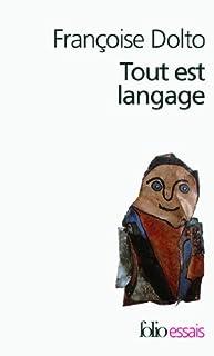 Tout est langage, Dolto, Françoise