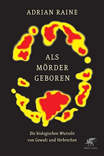 Als Mörder geboren: Die biologischen Wurzeln von Gewalt und Verbrechen Gebundenes Buch – 31. Januar 2015 Adrian Raine Hainer Kober Klett-Cotta 360894673X