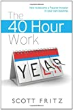The 40 Hour Work YEAR, Scott Fritz, 0557385210