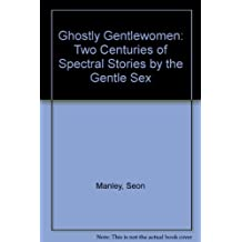Ghostly Gentlewomen: Two Centuries of Spectral Stories by the Gentle Sex